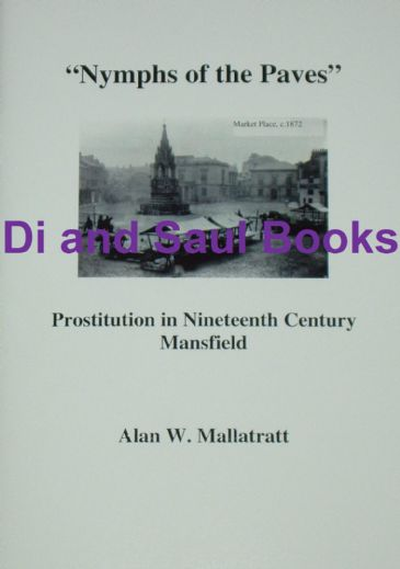 Nymphs of the Paves - Prostitution in Nineteenth Century Mansfield, by Alan W. Mallatratt
